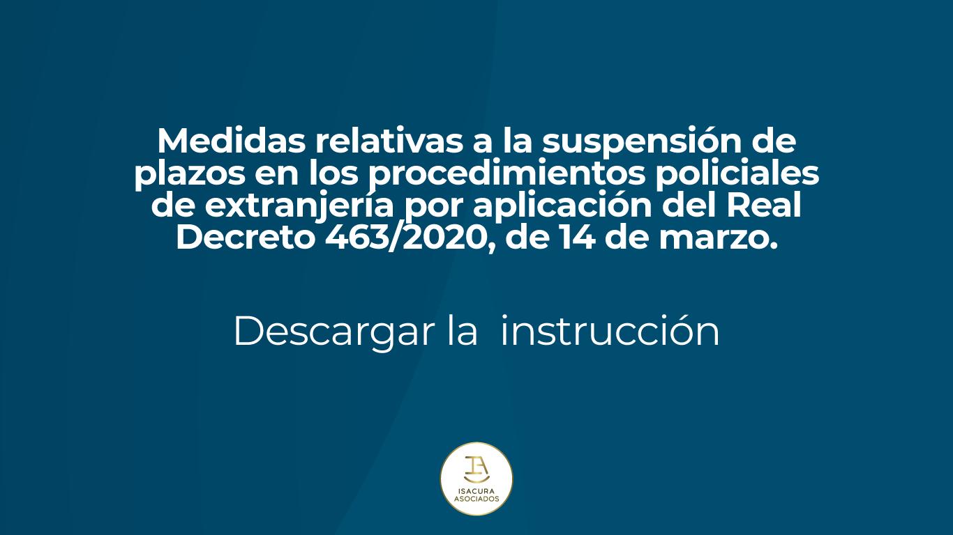Medidas relativas a la suspensión de plazos en los procedimientos policiales de extranjería por aplicación del Real Decreto 463/2020, de 14 de marzo.