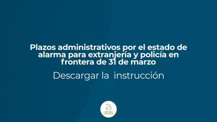 Plazos administrativos por el estado de alarma para extranjeria y policia en frontera de 31 de marzo